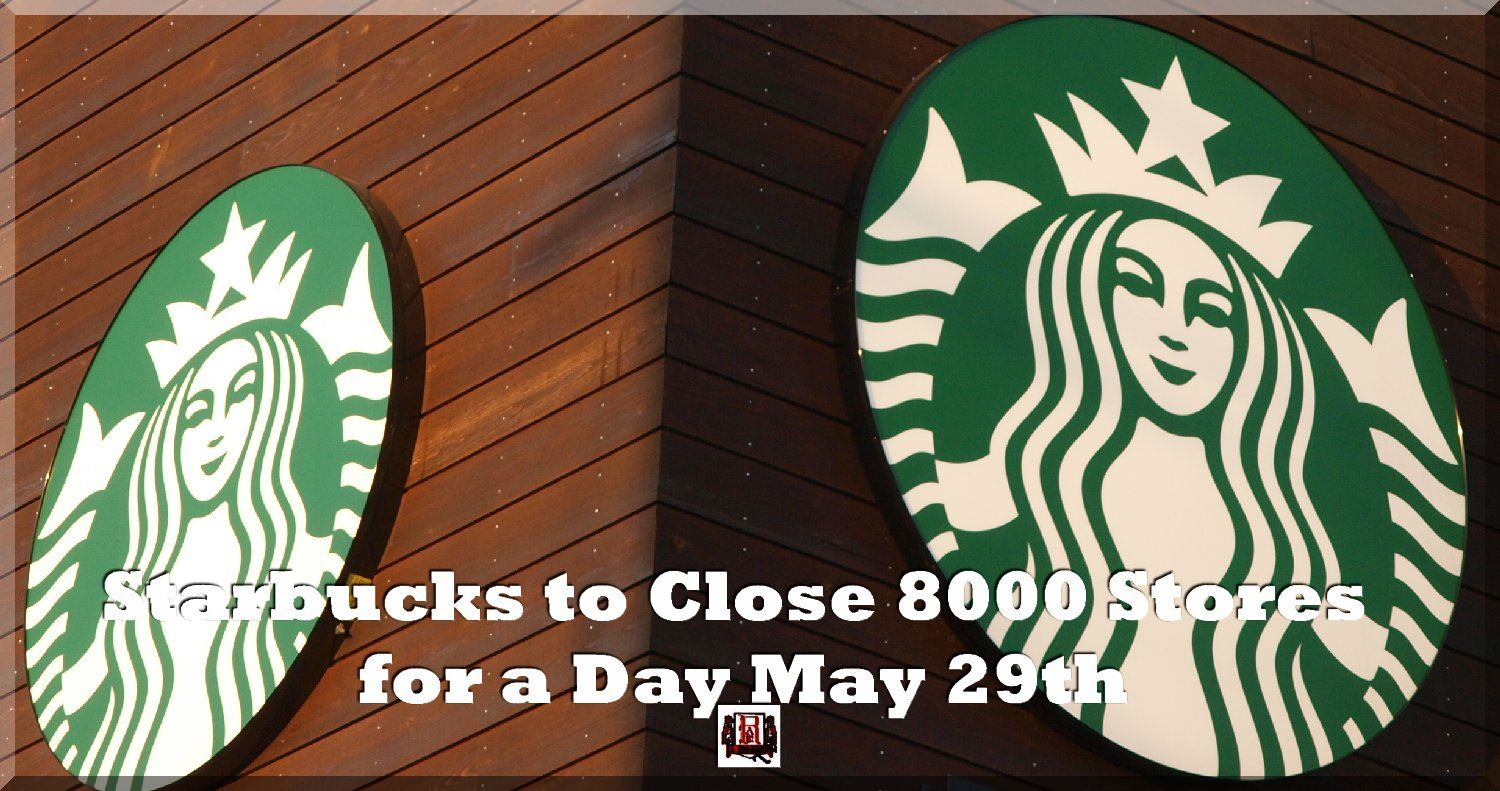 Starbucks to Close 8000 Stores for a Day May 29th